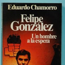 Libros de segunda mano: LMV - EDUARDO CHAMORRO. FELIPE GONZALEZ UN HOMBRE A LA ESPERA. PLANETA. 1980. Lote 218316698