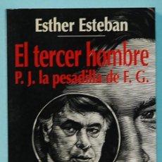 Libros de segunda mano: LMV - ESTHER ESTEBAN. EL TERCER HOMBRE P.J. LA PESADILLA DE F.G. ESPASA CALPE. 1995. Lote 218317830