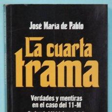 Libros de segunda mano: LMV - JOSE MARIA DE PABLO. LA CUARTA TRAMA VERDADES Y MENTIRAS EN EL CASO 11-M. EDITORIAL CIUDADELA.. Lote 218318706