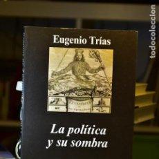 Libros de segunda mano: LA POLÍTICA Y SU SOMBRA- EUGENIO TRÍAS- EDITORAL ANAGRAMA. Lote 218319708