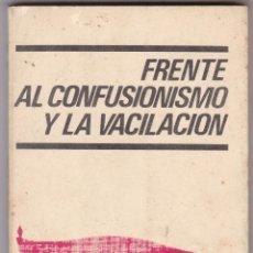 Libros de segunda mano: FRENTE AL CONFUSIOMNISMO Y LA VACILACION EDITA EL COMITE CENT. DE LA ORG.REVOLUC . DE TRABAJADORR. Lote 218527918