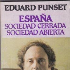 Libros de segunda mano: ESPAÑA SOCIEDAD CERRADA SOCIEDAD ABIERTA POR EDUARDO PUNSET EDITORIAL GRIJALBO 1ª EDIC 1982. Lote 218542433