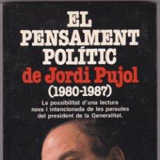 Libros de segunda mano: EL PENSAMENT POLITIC DE JORDI PUJOL (1980-1987) EDI. PLANETA 1ª EDICIO MARÇ 1988. Lote 218542632