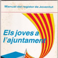 Libros de segunda mano: EL JOVES A L´AJUNTAMENT MANUAL DEL REGIDOR DE JUVENTUD JNC JOVENTUD NACIONALISTA DE CATALUNYA. Lote 218542930