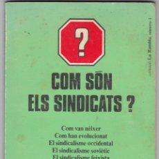 Libros de segunda mano: COM SON ELS SINDICATS ANY 1977 EDICIO A CURA D´ EDICIONS 62. Lote 218543186