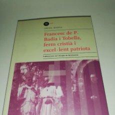 Libros de segunda mano: FRANCESC DE P. BADIA I TOBELLA, FERM CRISTIÀ I EXCEL.LENT PATRIOTA. Lote 218648758