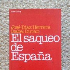 Libros de segunda mano: EL SAQUEO DE ESPAÑA. DÍAZ HERRERA, JOSÉ Y DURÁN, ISABEL. Lote 263197420