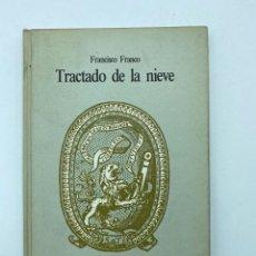 Libros de segunda mano: TRACTADO DE LA NIEVE. FRANCISCO FRANCO. BIBLIOTECA DE LAS OBRAS RARAS Y CURIOSAS, MADRID, 1984.. Lote 219277693