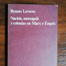 Libros de segunda mano: NACIÓN, METRÓPOLI Y COLONIAS EN MARX Y ENGELS - RENATO LEVRERO, 1975. Lote 219278560
