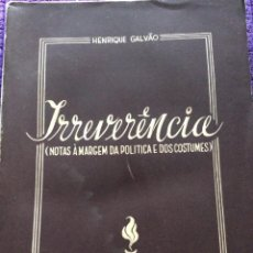 Libros de segunda mano: HENRIQUE GALVÃO - IRREVERENCIA (NOTAS À MARGEM DA POLITICA E DOS COSTUMES). 1.ª EDICIÓN. Lote 219330706