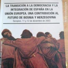Libros de segunda mano: LA TRANSICIÓN A LA DEMOCRACIA Y LA INTEGRACIÓN DE ESPAÑA EN LA UE, UNA CONTRIBUCIÓN AL FUTURO BOSNIA. Lote 219354608