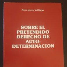 Livres d'occasion: SOBRE EL PRETENDIDO DERECHO DE AUTO-DETERMINACION. JAIME IGNACIO DEL BURGO. PAMPLONA 1990.. Lote 219397288