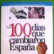 Libros de segunda mano: JOSE ONETO - LOS 100 DIAS QUE CAMBIARON ESPAÑA (2005). Lote 219453262
