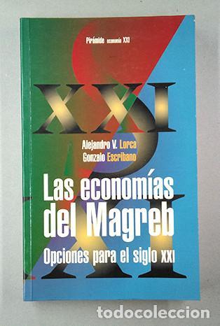 LAS ECONOMÍAS DEL MAGREB. OPCIONES PARA EL SIGLO XXI. ALEJANDRO V. LORCA, GONZALO ESCRIBANO (Libros de Segunda Mano - Pensamiento - Política)