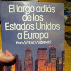 Libros de segunda mano: POLITICA, EL LARGO ADIOS DE LOS ESTADOS UNIDOS A EUROPA, HANS WILHELM VAHLEFELD, ED. PLANETA. 1990. Lote 220699373