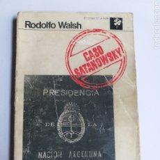 Libri di seconda mano: CASO SATÁNOWSKY . RODOLFO WALSH . EDICIONES DE LA FLOR ARGENTINA 1973. Lote 220776792