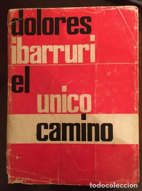 DOLORES IBARRURI, LA PASIONARIA - EL ÚNICO CAMINO - 1962 . EDICIÓN FRANCESA (Libros de Segunda Mano - Pensamiento - Política)