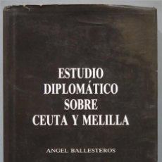 Libros de segunda mano: ESTUDIO DIPLOMATICO SOBRE CEUTA Y MELILLA. ANGEL BALLESTEROS. CON AUTOGRAFO AUTOR. Lote 221670990