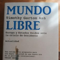 Libros de segunda mano: TIMOTHY GARTON ASH . MUNDO LIBRE. EUROPA Y ESTADOS UNIDOS ANTE LA CRISIS DE OCCIDENTE . TUSQUETS 1º. Lote 221785178