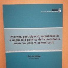 Libros de segunda mano: INTERNET, PARTICIPACIÓ, MOBILITZACIÓ: IMPLICACIÓ POLÍTICA - COORD. EVA ANDUIZA - GEN. CAT. - 2009. Lote 221842772
