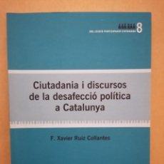 Libros de segunda mano: CIUTADANIA I DISCURSOS DE LA DESAFECCIÓ POLÍTICA A CATALUNYA - F. X. RUIZ - GEN. CAT. - 2010. Lote 221843443