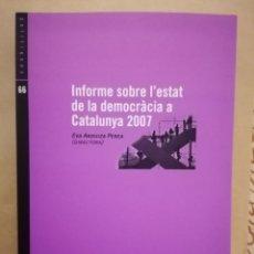 Libros de segunda mano: INFORME SOBRE L'ESTAT DE LA DEMOCRÀCIA A CATALUNYA 2007 - DIR. EVA ANDUIZA - ED MEDITERRÀNIA - 2008. Lote 221843806