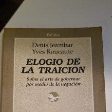 Libros de segunda mano: ELOGÍO DE LA TRAICIÓN. SOBRE EL ARTE DE GOBERNAR POR MEDIO DE LA NEGACIÓN - DENIS JEAMBAR Y YVES ROU. Lote 221850473