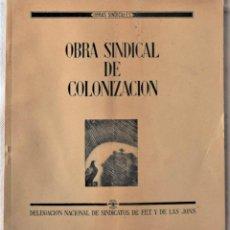 Libros de segunda mano: OBRA SINDICAL DE COLONIZACIÓN - DELEGACIÓN NACIONAL DE SINDICATOS DE FET Y DE LAS JONS. Lote 222060065