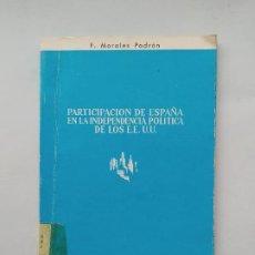 Libros de segunda mano: PARTICIPACIÓN DE ESPAÑA EN LA INDEPENDENCIA POLITICA DE EE.UU.- F. MORALES PADRÓN. TDK542. Lote 222070286