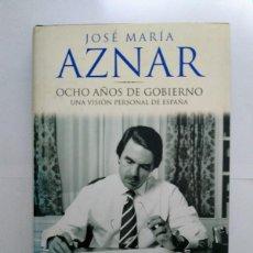 Libros de segunda mano: OCHO AÑOS DE GOBIERNO - JOSÉ MARÍA AZNAR. Lote 222509468