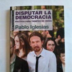 Libros de segunda mano: DISPUTAR LA DEMOCRACIA - PABLO IGLESIAS. Lote 222509533