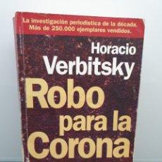 Libros de segunda mano: ROBO PARA LA CORONA. HORACIO VERBITSKY. LOS FRUTOS PROHIBIDOS DEL ÁRBOL DE LA CORRUPCIÓN. 1996.. Lote 222513218