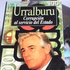 Libros de segunda mano: URRALBURU CORRUPCIÓN AL SERVICIO DEL ESTADO FRANCISCO ZAMORA AZNAR ED. TXALAPARTA. Lote 222533280