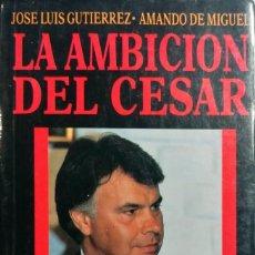 Libros de segunda mano: LA AMBICIÓN DEL CÉSAR / JOSÉ LUIS GUTIÉRREZ , AMANDO DE MIGUEL. MADRID : TEMAS DE HOY, 1989.. Lote 222548480