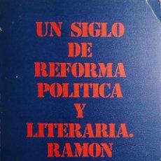 Libros de segunda mano: UN SIGLO DE REFORMA POLÍTICA Y LITERARIA / RAMÓN MARTÍNEZ HERRERO. EDITORA NACIONAL, 1974.. Lote 222549043