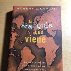 Libros de segunda mano: LA ANARQUÍA QUE VIENE . ROBERT D. KAPLAN. EDICIONES B. SINO QUA NON. Lote 222710156