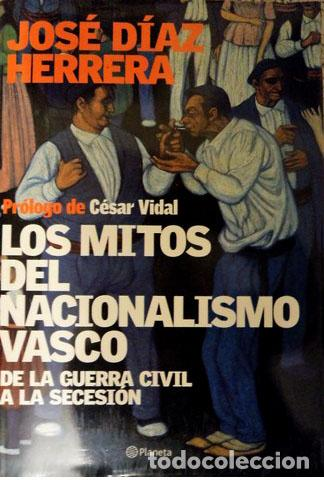 LOS MITOS DEL NACIONALISMO VASCO.DE LA GUERRA CIVIL A LA SECESIÓN.JOSÉ DÍAZ HERRERA.-NUEVO (Libros de Segunda Mano - Pensamiento - Política)