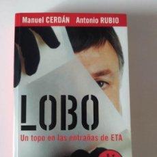 Libros de segunda mano: ANTONIO RUBIO MANUEL CERDÁN - LOBO - UN TOPO EN LAS ENTRAÑAS DE ETA - MIKEL LEJARZA. Lote 223779341