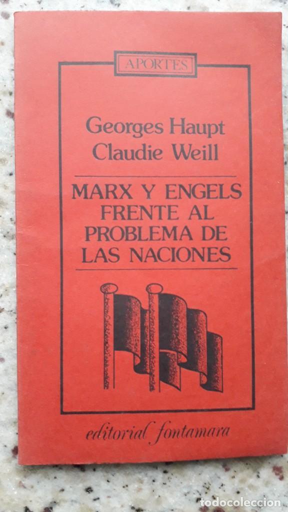 MARX Y ENGELS FRENTE AL PROBLEMA DE LAS NACIONES. G. HAUPT Y C. WEILL. EDITORIAL FONTANAMARA 1978 (Libros de Segunda Mano - Pensamiento - Política)