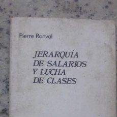 Libros de segunda mano: JERARQUÍA DE SALARIOS Y LUCHA DE CLASES. PIERRE RANVAL 1975 EDICIONES GRIJALBO, 1974. Lote 224159173