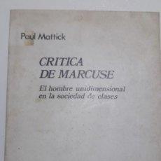 Libros de segunda mano: CRITICA DE MARCUSE. EL HOMBRE UNIDIMENSIONAL EN LA SOCIEDAD DE CLASES - MATTICK, PAUL. Lote 224215925