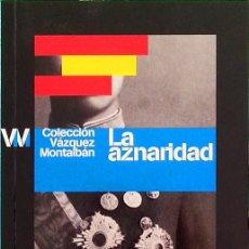 Libros de segunda mano: LA AZNARIDAD - MANUEL VÁZQUEZ MONTALBÁN. Lote 224726198