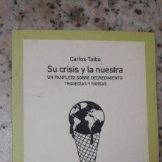 Libros de segunda mano: SU CRISIS Y LA NUESTRA:UN PANFLETO SOBRE DECRECIMIENTO,TRAGEDIAS Y FARSAS.CARLOS TAIBO.CATARATA 2010. Lote 224770821