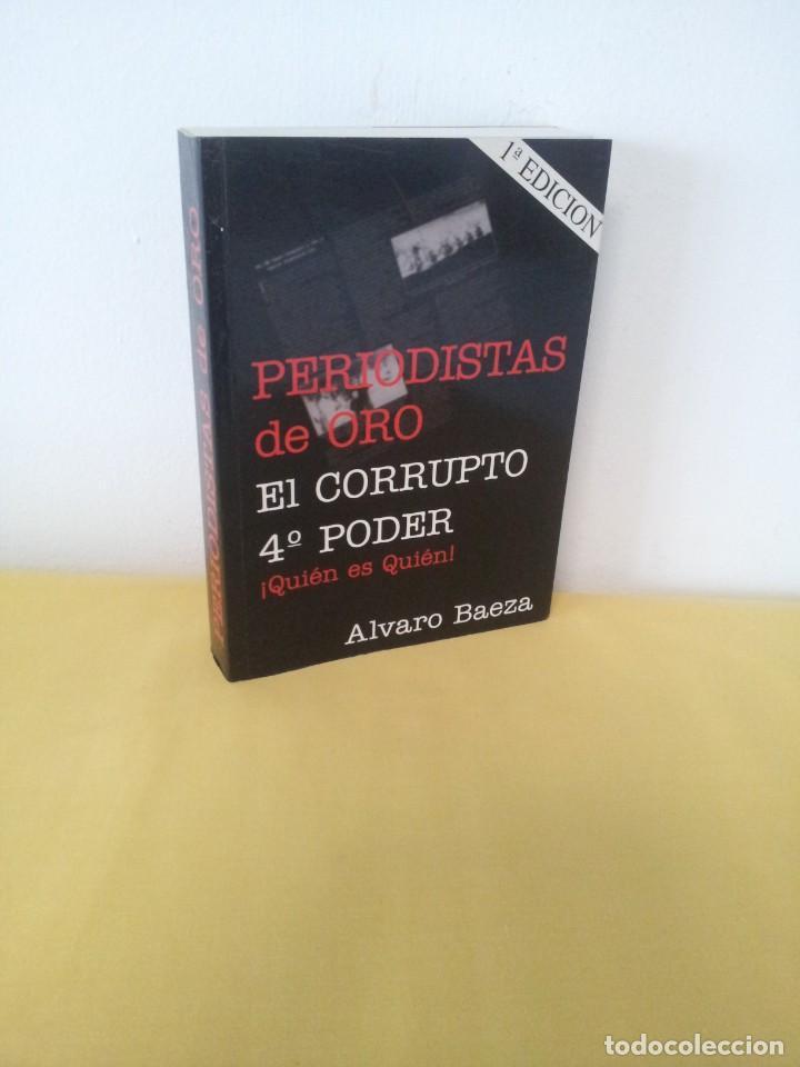 ALVARO BAEZA - PERIODISTAS DE ORO, EL CORRUPTO 4º PODER ¡QUIEN ES QUIEN! - 2005 (Libros de Segunda Mano - Pensamiento - Política)