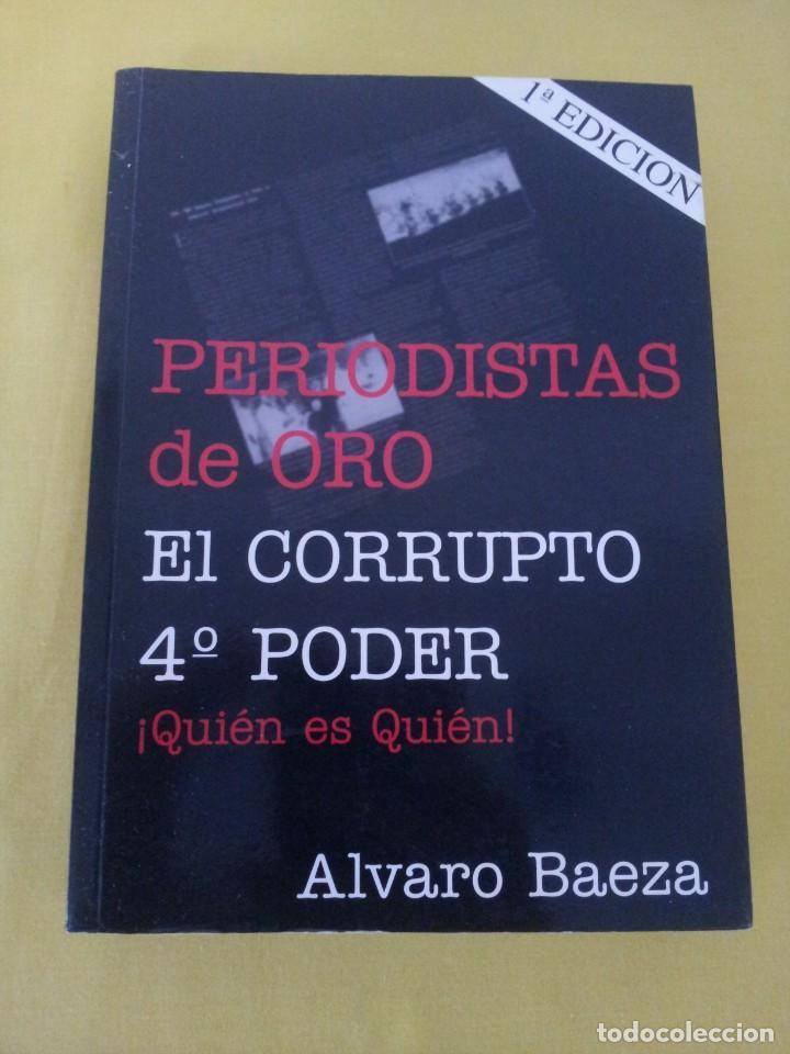 Libros de segunda mano: ALVARO BAEZA - PERIODISTAS DE ORO, EL CORRUPTO 4º PODER ¡QUIEN ES QUIEN! - 2005 - Foto 2 - 224915898