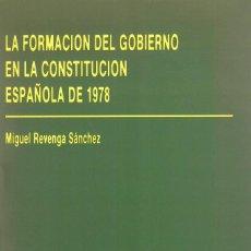 Livros em segunda mão: LA FORMACIÓN DEL GOBIERNO EN LA CONSTITUCIÓN ESPAÑOLA DE 1978 / M. REVENGA SANCHEZ. Lote 224966745