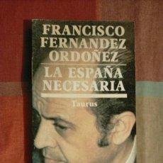 Libros de segunda mano: FRANCISCO FERNÁNDEZ ORDOÑEZ, LA ESPAÑA NECESARIA, 21 X 13.5 X 02. Lote 225605445