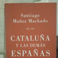 Libros de segunda mano: SANTIAGO MUÑOZ MACHADO CATALUÑA Y LAS DEMÁS ESPAÑAS.. Lote 227615070
