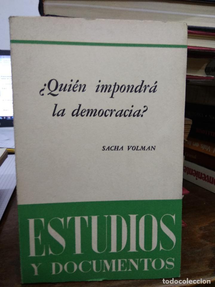 ¿QUIÉN IMPONDRÁ LA DEMOCRACIA?, SACHA VOLMAN. L.6611-1082 (Libros de Segunda Mano - Pensamiento - Política)