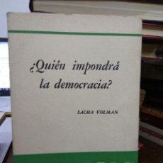 Libros de segunda mano: ¿QUIÉN IMPONDRÁ LA DEMOCRACIA?, SACHA VOLMAN. L.6611-1082. Lote 227885685